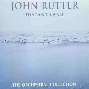 John Rutter - Distant Land - The Orchestral Collection mp3